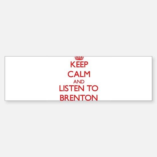 Keep Calm and Listen to Brenton Bumper Bumper Bumper Sticker