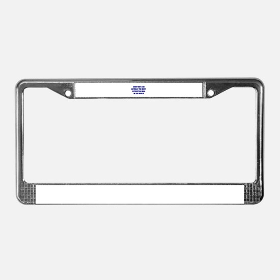 Sorry But I Am The Most Inter License Plate Frame