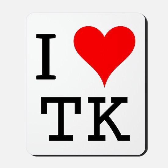 I Love TK Mousepad