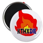 KTHXDIE in a fire Magnets