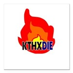 KTHXDIE in a fire Square Car Magnet 3