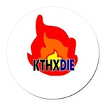 KTHXDIE in a fire Round Car Magnet