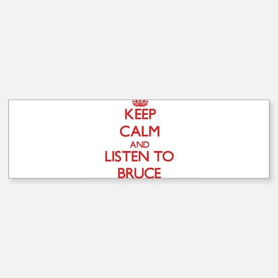 Keep Calm and Listen to Bruce Bumper Bumper Bumper Sticker