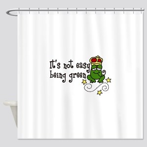 Its Not Easy Shower Curtain