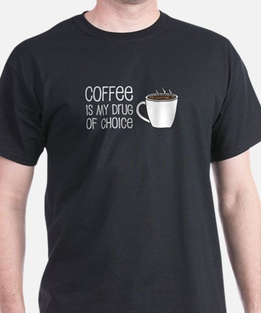 Coffee Is Drug Of Choice T-Shirt