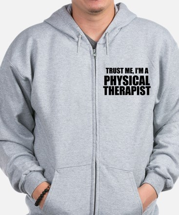 Trust Me, Im A Physical Therapist Zip Hoodie