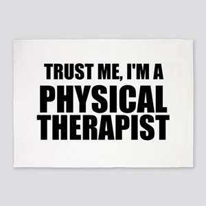 Trust Me, Im A Physical Therapist 5'x7'Area Rug