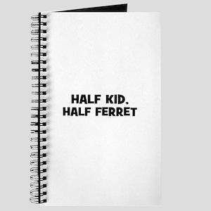 half kid, half ferret Journal