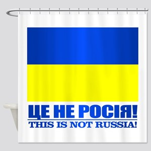 Ukraine (This Is Not Russia) Shower Curtain
