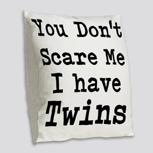 You Dont Scare Me I Have Twins Burlap Throw Pillow