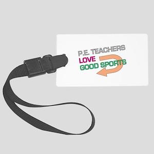 P.E. Teachers Good Sports Large Luggage Tag
