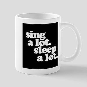 Sing a lot. Sleep a lot. Mugs