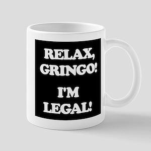 Relax Gringo Im Legal! Mugs