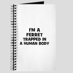 I'm a ferret trapped in a hum Journal