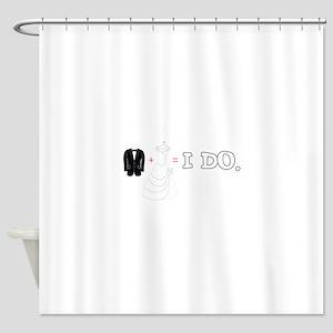 I DO. Shower Curtain