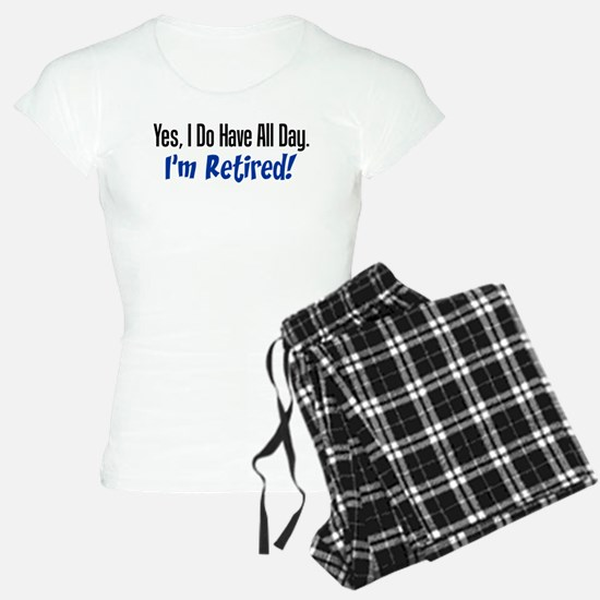 I Do Have All Day Retired Shirt Pajamas