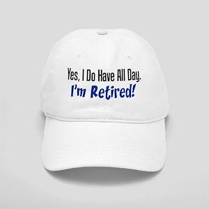 I Do Have All Day Retired Shirt Baseball Cap