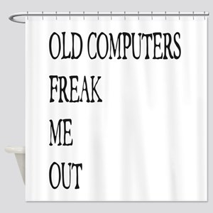 Old Computers Freak Me Out 001 Shower Curtain