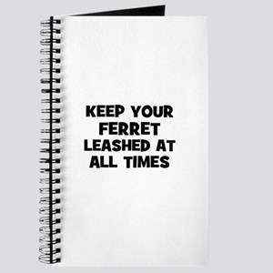 keep your ferret leashed at a Journal