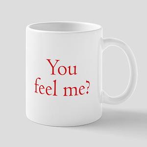 You Feel Me? Mugs
