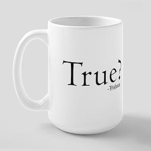 True? Mugs