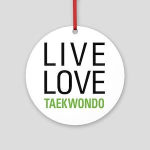 Live Love Taekwondo Ornament (Round)