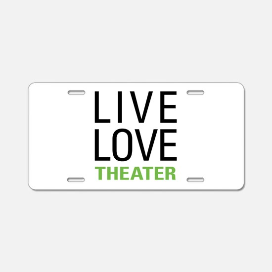 Live Love Theater Aluminum License Plate
