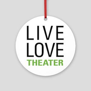 Live Love Theater Ornament (Round)
