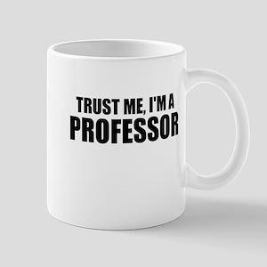 Trust Me, Im A Professor Mugs
