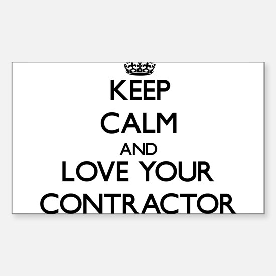 Keep Calm and Love your Contractor Decal
