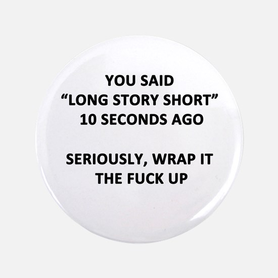 "Long Story Short 3.5"" Button"