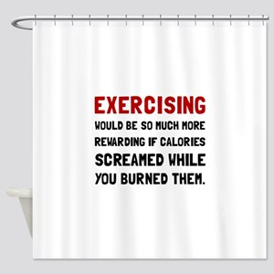 Exercising Calories Screamed Shower Curtain