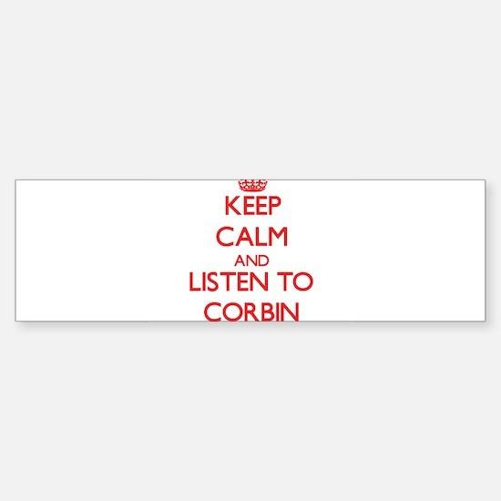 Keep Calm and Listen to Corbin Bumper Bumper Bumper Sticker