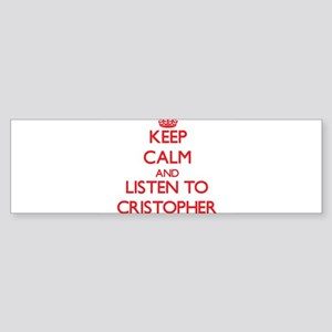 Keep Calm and Listen to Cristopher Bumper Sticker
