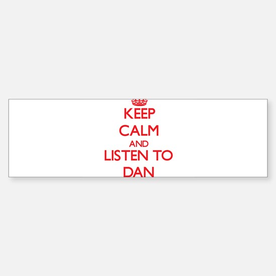 Keep Calm and Listen to Dan Bumper Bumper Bumper Sticker