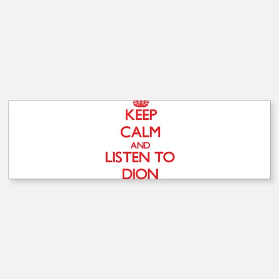 Keep Calm and Listen to Dion Bumper Bumper Bumper Sticker