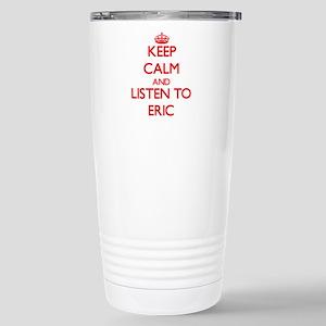 Keep Calm and Listen to Eric Travel Mug
