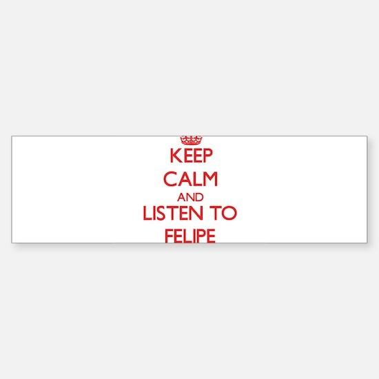 Keep Calm and Listen to Felipe Bumper Bumper Bumper Sticker