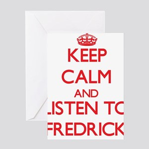 Keep Calm and Listen to Fredrick Greeting Cards