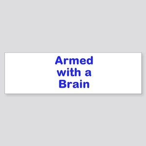 Armed with a Brain Bumper Sticker
