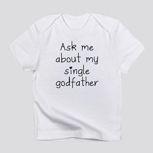 Ask Me About My Single Godfather Infant T-Shirt