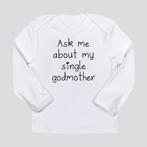 Ask Me About My Single Godmother Long Sleeve T-Shi