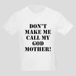 Don't Make Me Call My Godmother T-Shirt