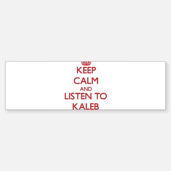 Keep Calm and Listen to Kaleb Bumper Bumper Bumper Sticker