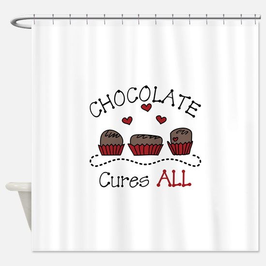 Chocolate Cures All Shower Curtain