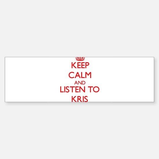 Keep Calm and Listen to Kris Bumper Bumper Bumper Sticker