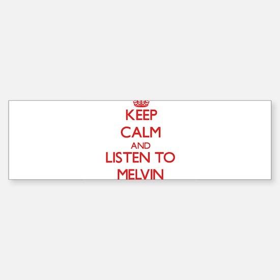 Keep Calm and Listen to Melvin Bumper Bumper Bumper Sticker