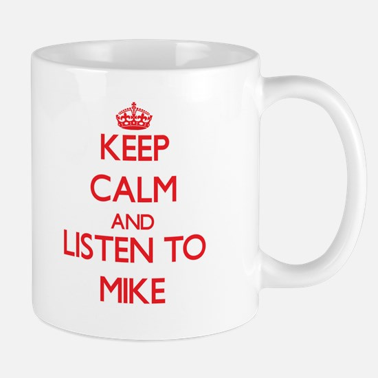 Keep Calm and Listen to Mike Mugs