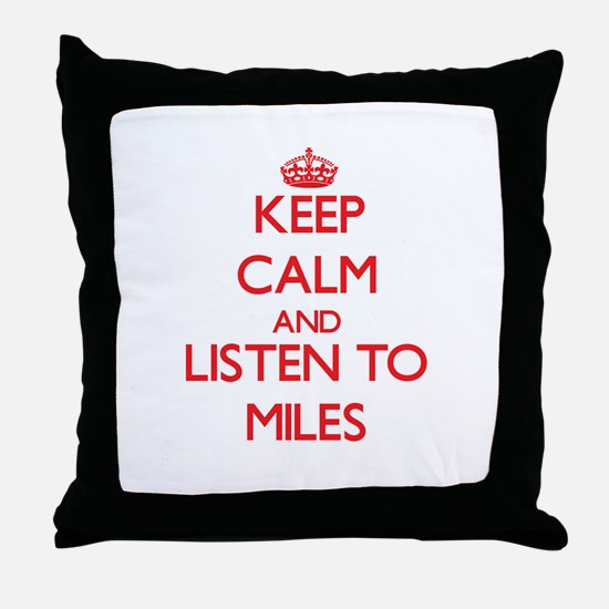 Keep Calm and Listen to Miles Throw Pillow
