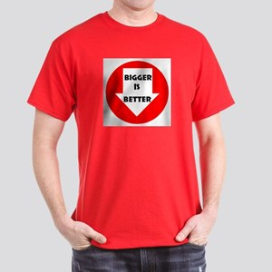 BIGGER  IS BETTER Dark T-Shirt